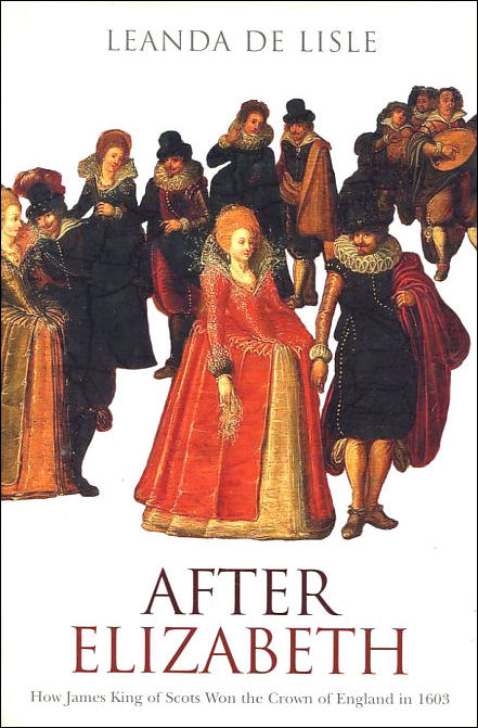 Image for After Elizabeth: How James King of Scots Won the Crown of England in 1603