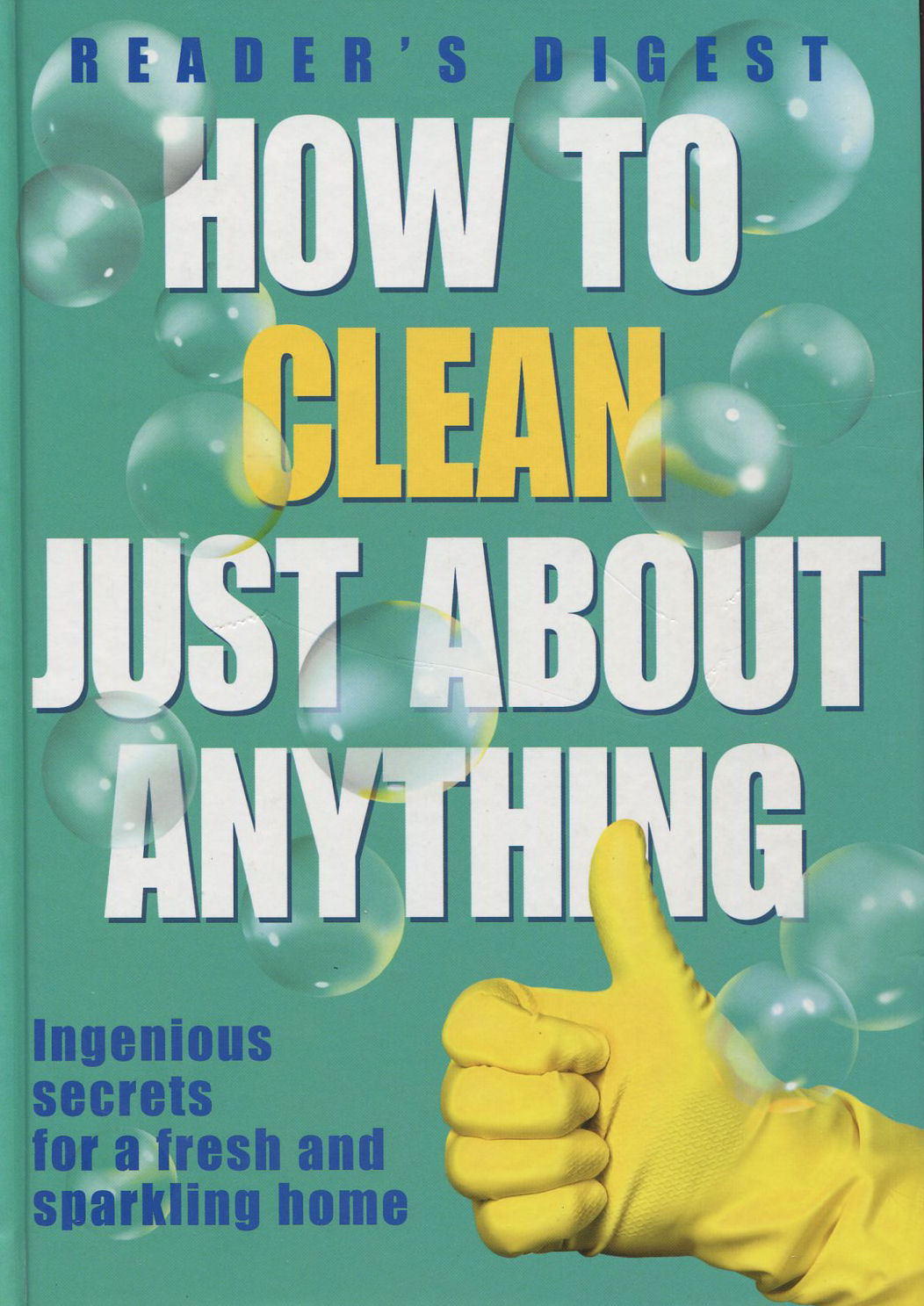 Image for How to Clean Just About Anything: Ingenious Secrets for a Fresh and Sparkling Home
