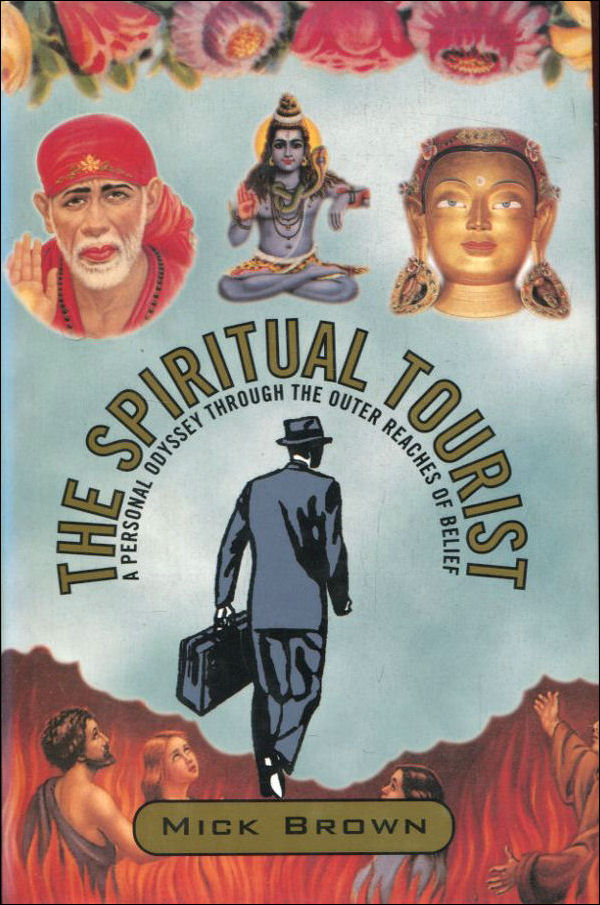 Image for The Spiritual Tourist: A Personal Odyssey Through the Outer Reaches of Belief