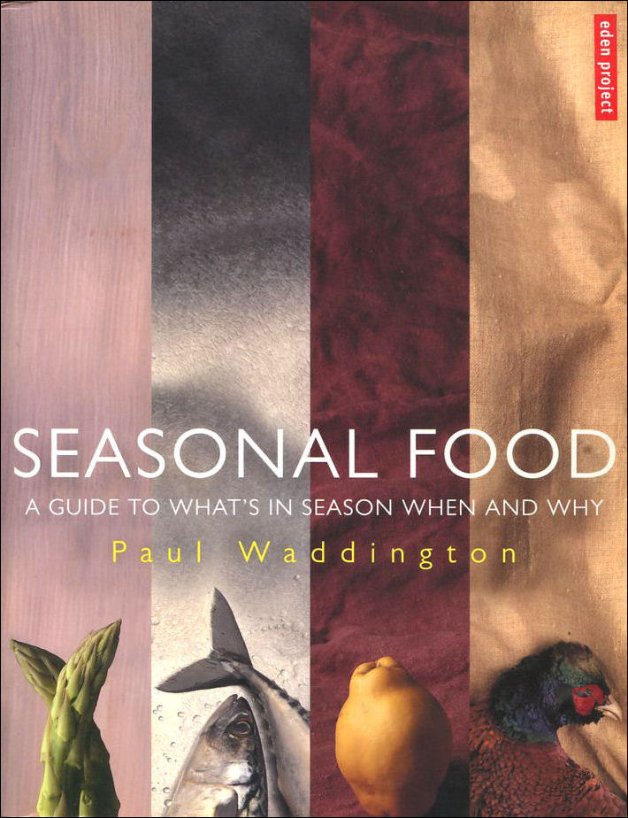 Image for Seasonal Food: A guide to what's in season when and why