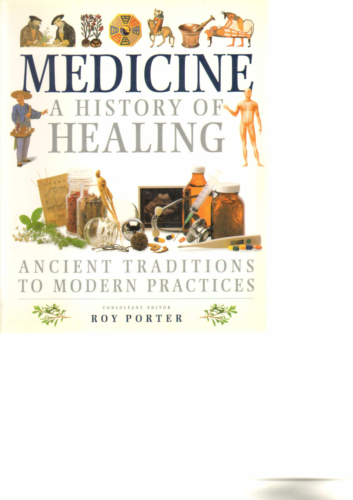 Image for Medicine: a History of Healing: Ancient Traditions to Modern Practices