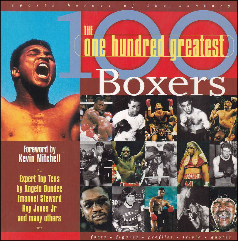 Image for 100 Greatest Boxers: The Ultimate Boxing Who's Who to Settle Every Argument and Start 100 More! (Sports Heroes of the Century)