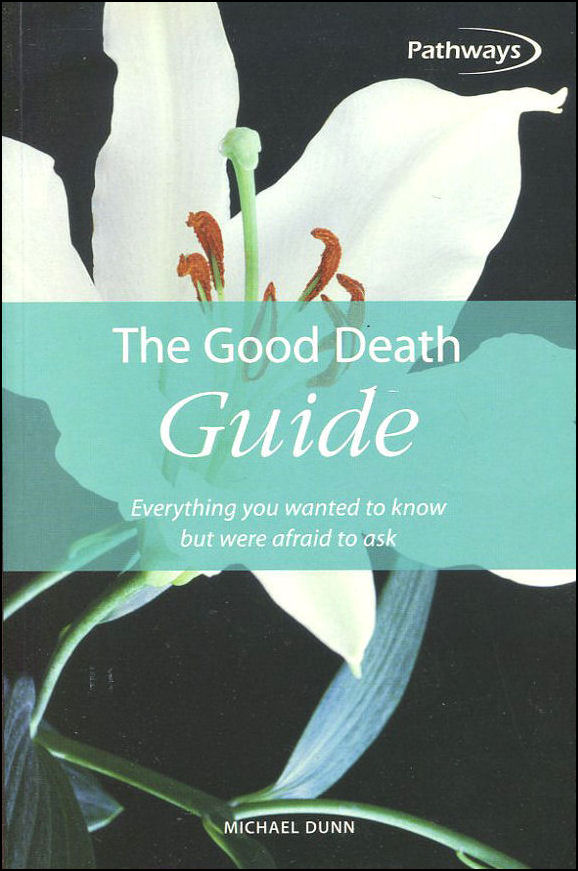 Image for The Good Death Guide: Everything you wanted to know but were afraid to ask