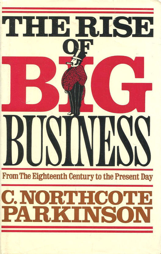 Rise of Big Business from the 18th Century to the Present Day, Parkinson, C. Northcote