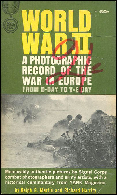 MARTIN, RALPH G - World War II. A photographic record of the war in Europe, from D-Day to V-E Day (Gold Medal Book. no. R1227.)