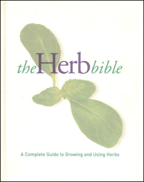 Image for The Herb Bible: a Complete Guide to Growing and Using Herbs