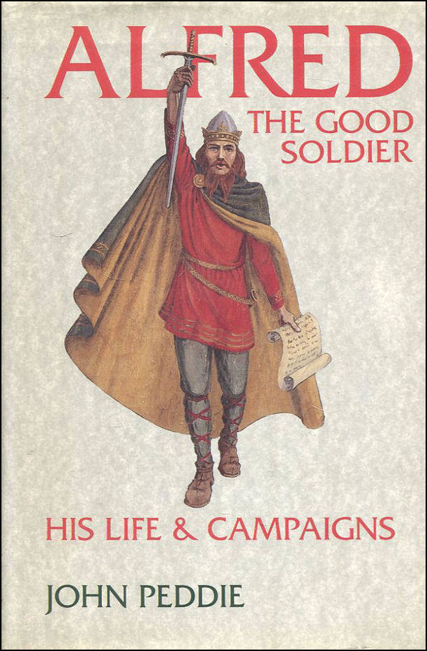 Image for Alfred the Good Soldier: His Life and Campaigns
