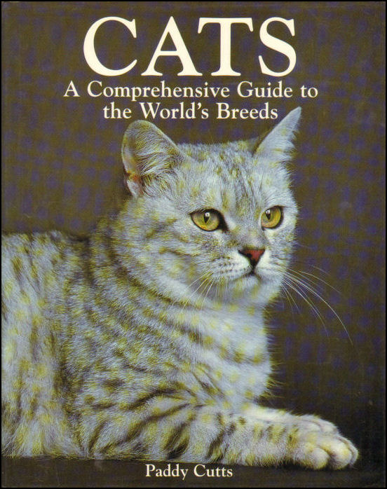 Cats: The Most Comprehensive Guide To All The World's Breeds, Paddy Cutts