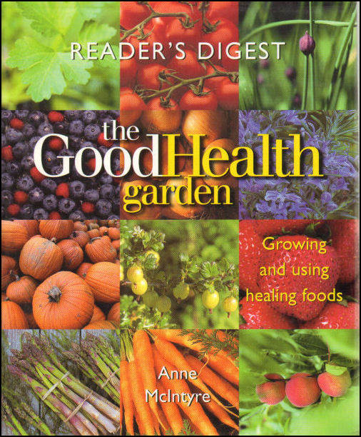 Image for The Good Health Garden: Growing and Using Healing Foods