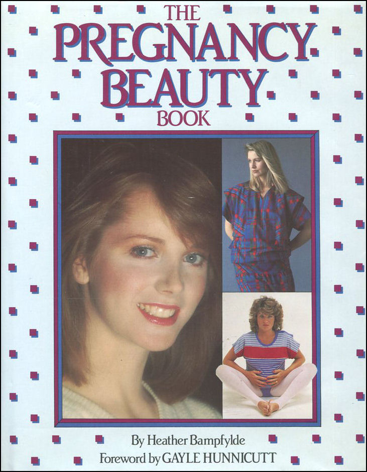 Pregnancy Beauty Book, Bampfylde, Heather; Gayle Hunnicutt [Foreword]