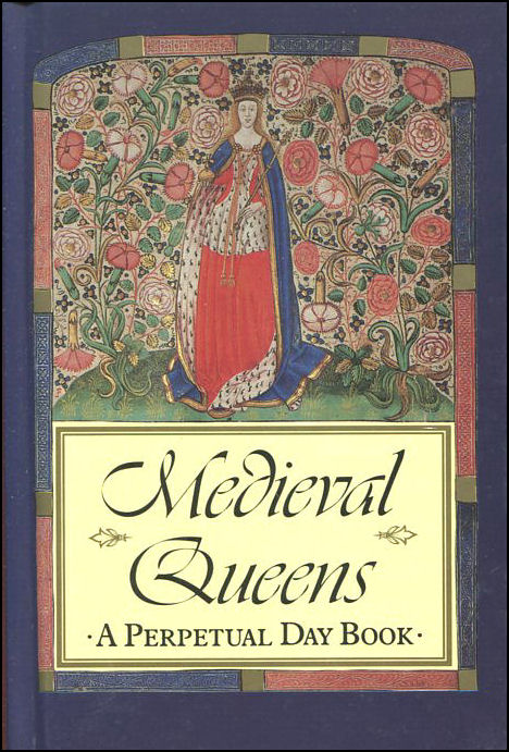 Medieval Queens - A Perpetual Day Book, -
