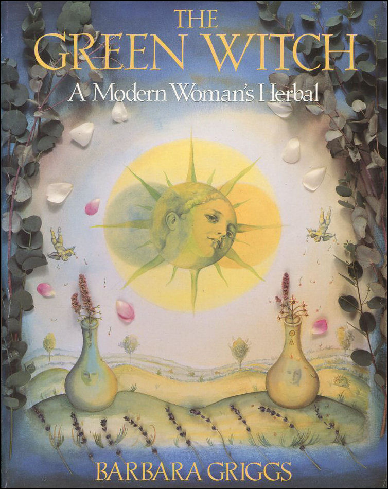 The Green Witch: A Modern Woman's Herbal, Barbara Griggs