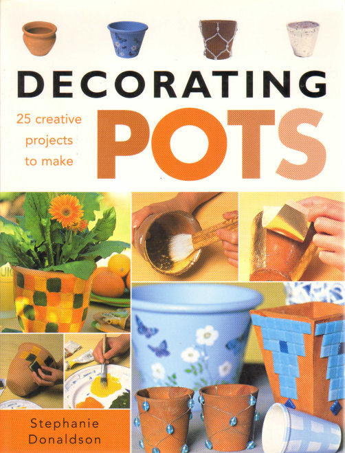 Image for Decorating Pots: 25 Creative Projects to Make