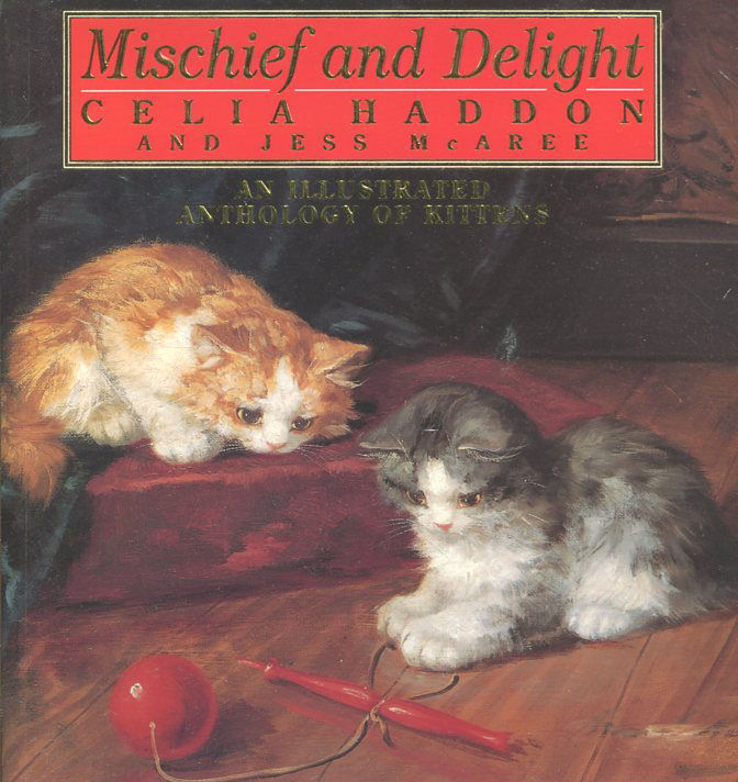 Mischief and Delight: an ilustrated anthology of kittens, Celia Haddon and Jess McAree