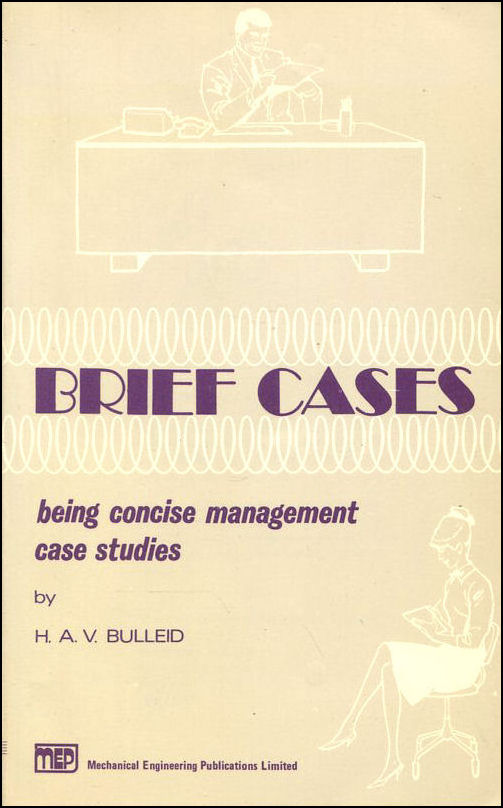 Brief Cases: Being Concise Management Case Studies, Bulleid, H.V.