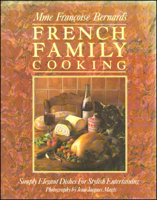 Image for Madame Francoise Bernard's French Family Cooking: Simply Elegant Dishes for Stylish Entertaining