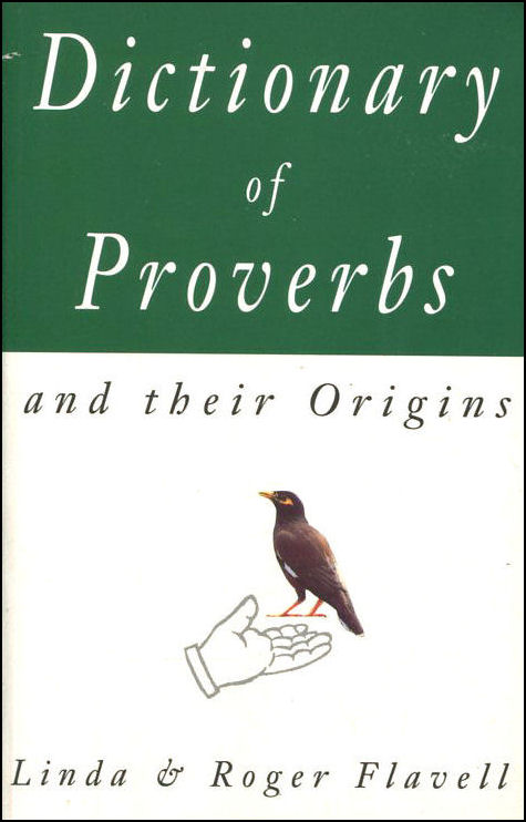 Dictionary of Proverbs: And Their Origins, Flavell, L. [Editor]; Flavell, R.H. [Editor];