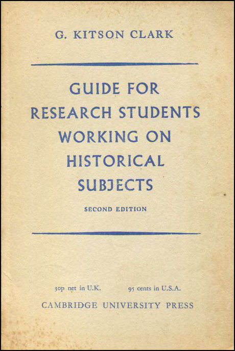 Guide for Research Students Working on Historical Subjects, Clark, G. Kitson