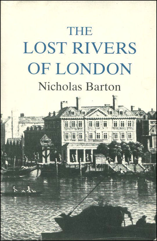 Image for Lost Rivers of London: A Study of Their Effects Upon London and Londoners, and the Effects of London and Londoners on Them