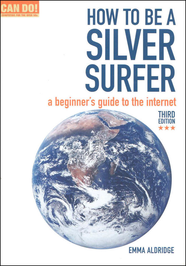 Image for How to be a Silver Surfer: A Beginner's Guide to the Internet