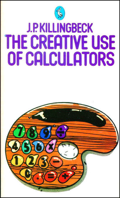 The Creative Use of Calculators, Killingbeck, John P.