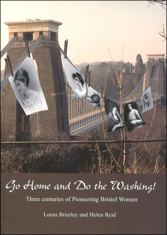 Image for Go Home and Do the Washing!: Three Centuries of Pioneering Bristol Women