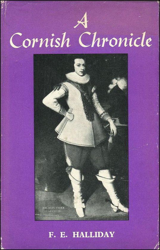 HALLIDAY, F.E. - A Cornish Chronicle: The Carews of Antony from Armada to Civil War