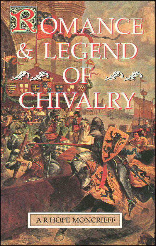Romance & Legend of Chivalry, A R Hope Moncrieff