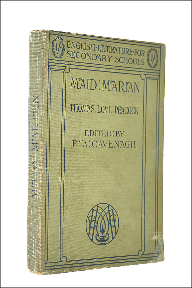 Maid Marian ... With Introduction, Notes, Etc. By F. A. Cavenagh, Thomas Love Peacock; Francis Alexander Cavenagh