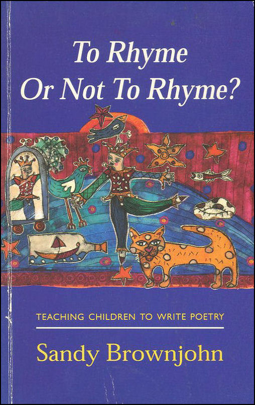 To Rhyme Or Not To Rhyme: Teaching Children to Write Poetry, Brownjohn, Sandy