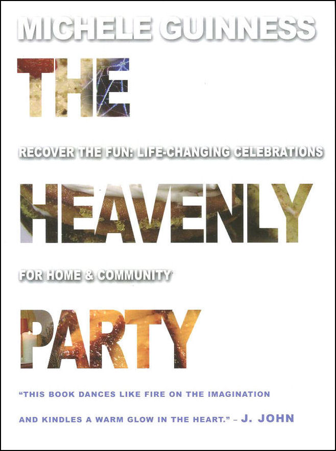 Image for The Heavenly Party: Recover The Fun: Life-Changing Celebrations For Home And Community
