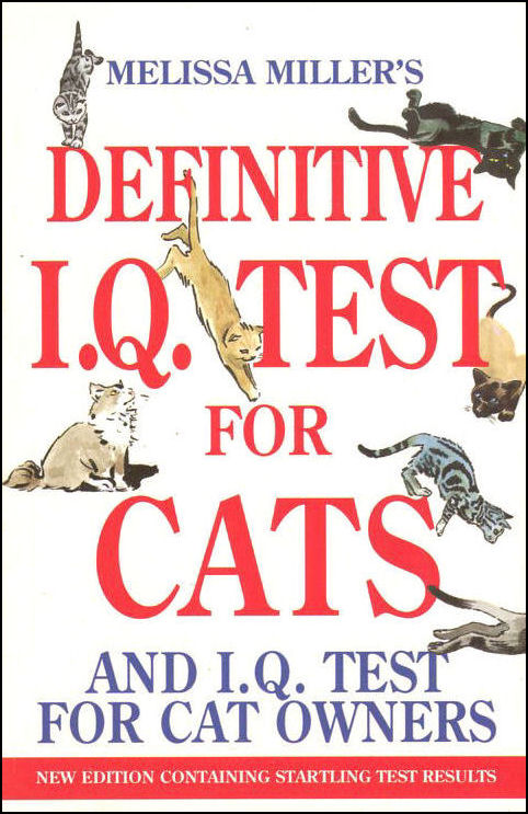 MILLER, MELISSA - Melissa Miller's Definitive IQ Test for Cats and IQ Tests for Cat Owners