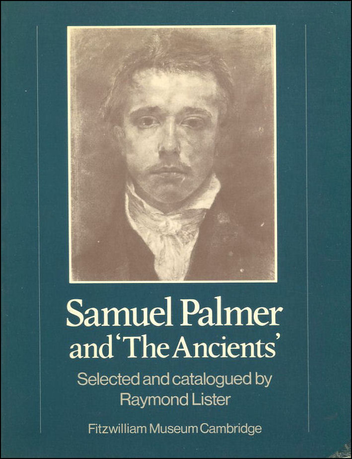 LISTER, RAYMOND [CONTRIBUTOR] - Samuel Palmer and 'The Ancients' (Fitzwilliam Museum Publications)
