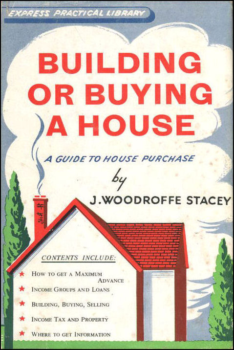 Building or Buying a House : A Guide to House Purchase, J. A. Woodroffe Stacey