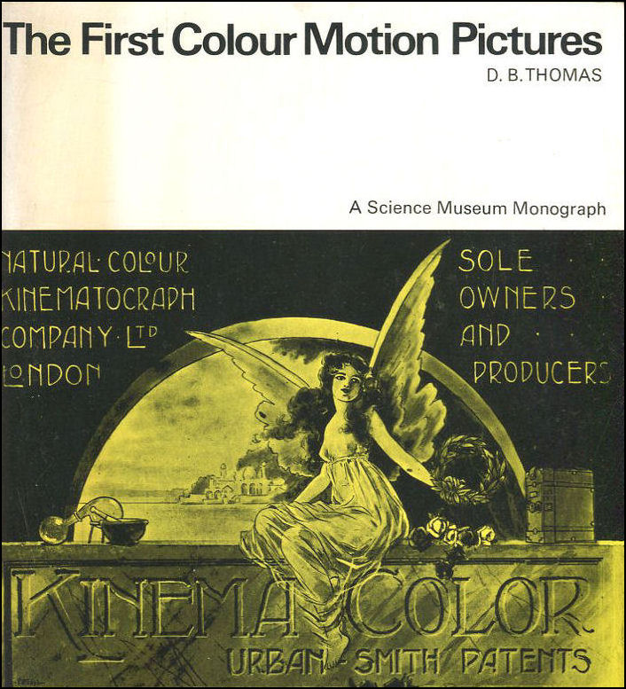 The First Colour Motion Pictures (A Science Museum Monograph, D B Thomas
