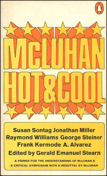 McLuhan hot and cool: A primer for the understanding of and a critical symposium with responses by McLuhan, Stearn, Gerald Emanuel