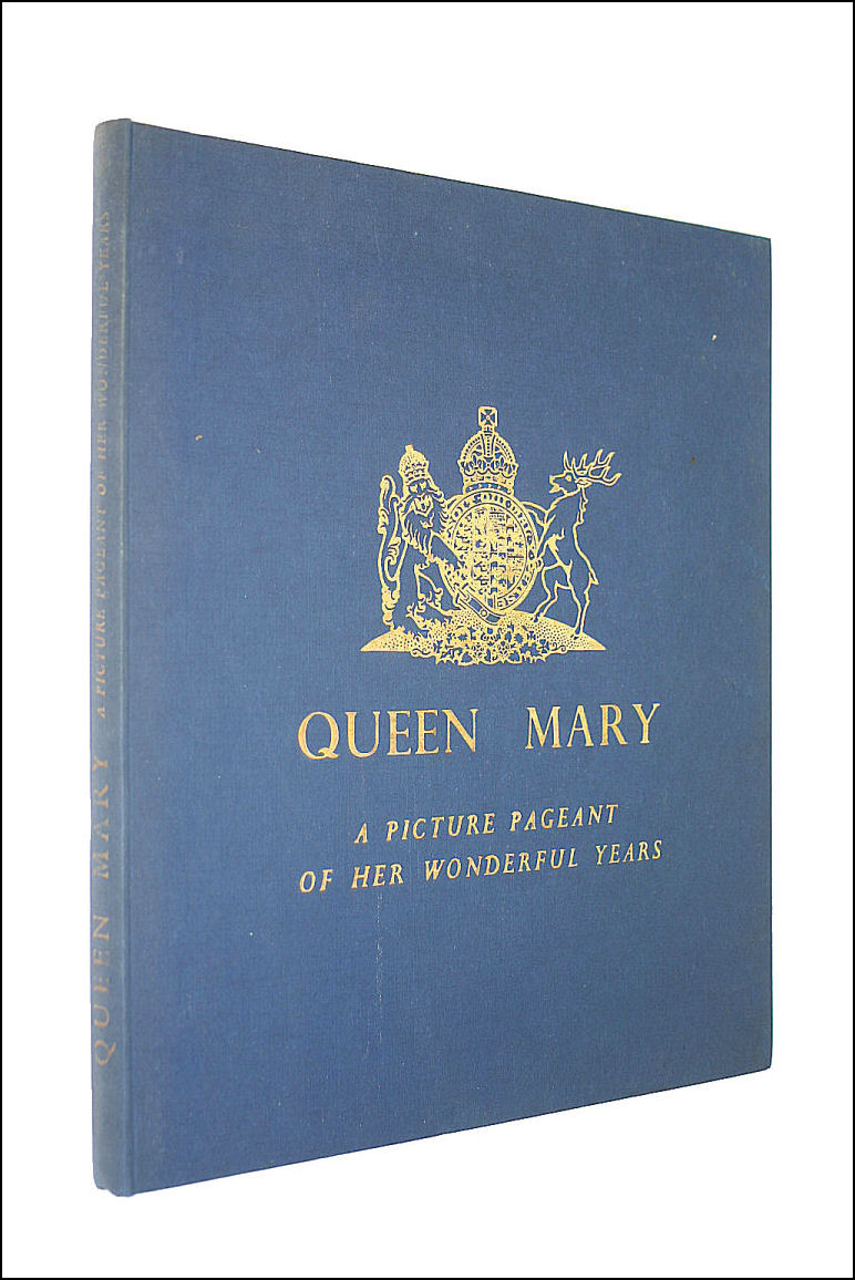 Queen Mary: A Picture Pageant Of Her Wonderful Years