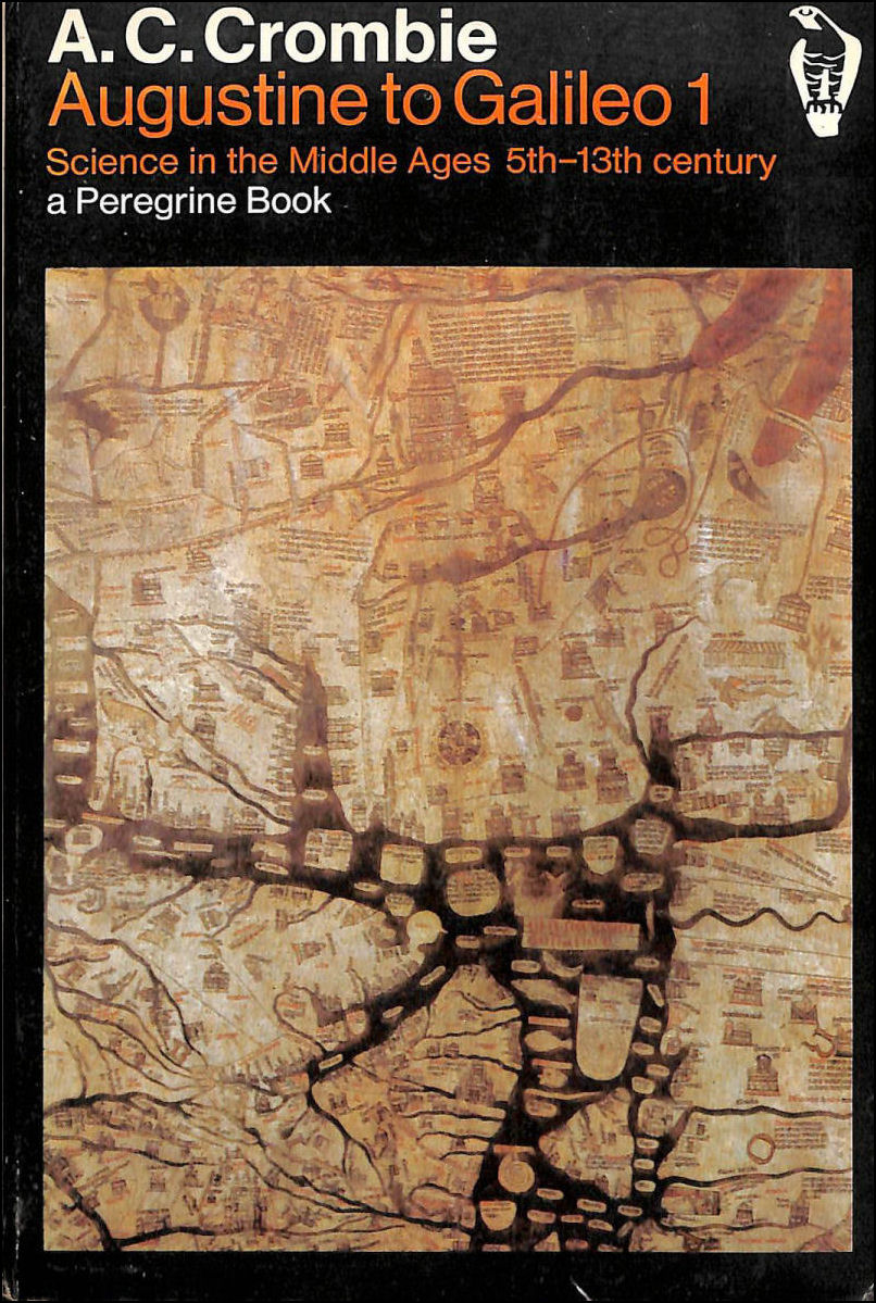 Augustine to Galileo 1: Science in the Middle Ages 5th-13th Centuries., A C Crombie