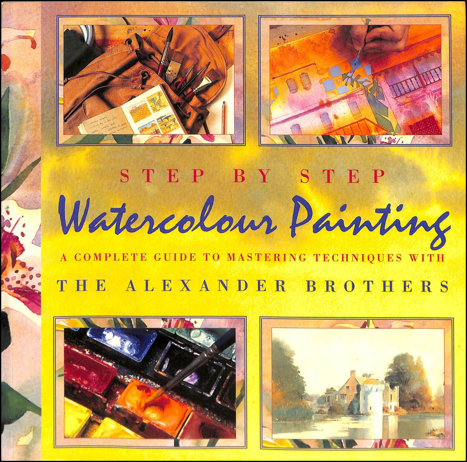 Image for Step By Step Watercolour Painting: A Complete Guide to Mastering Techniques with the Alexander Brothers