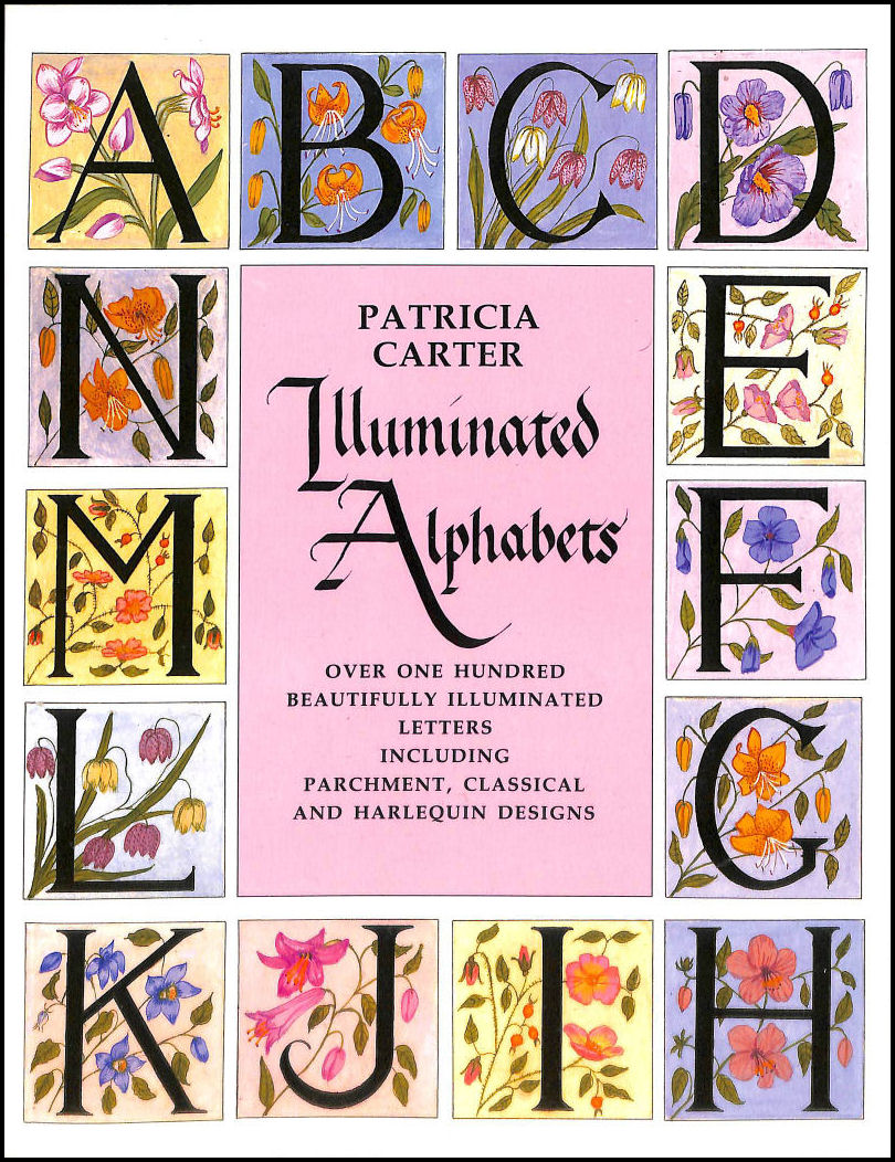 Image for Illuminated Alphabets: Over One Hundred Beautifully Illuminated Letters Including Parchment, Classical and Harlequin Designs