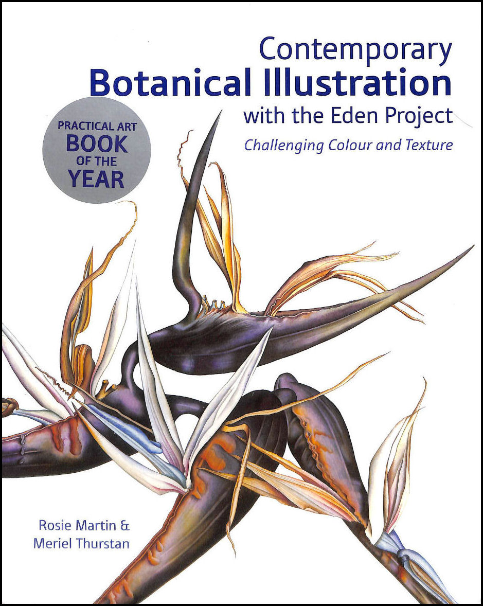 Contemporary Botanical Illustration with the Eden Project: Challenging Colour and Texture, Rosie Martin and Meriel Thurstan
