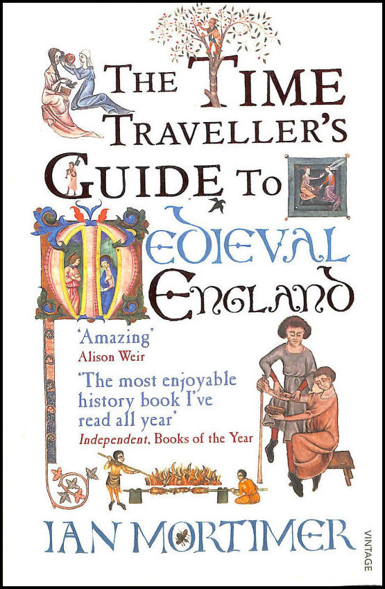 The Time Traveller's Guide to Medieval England: A Handbook for Visitors to the Fourteenth Century, Mortimer, Ian