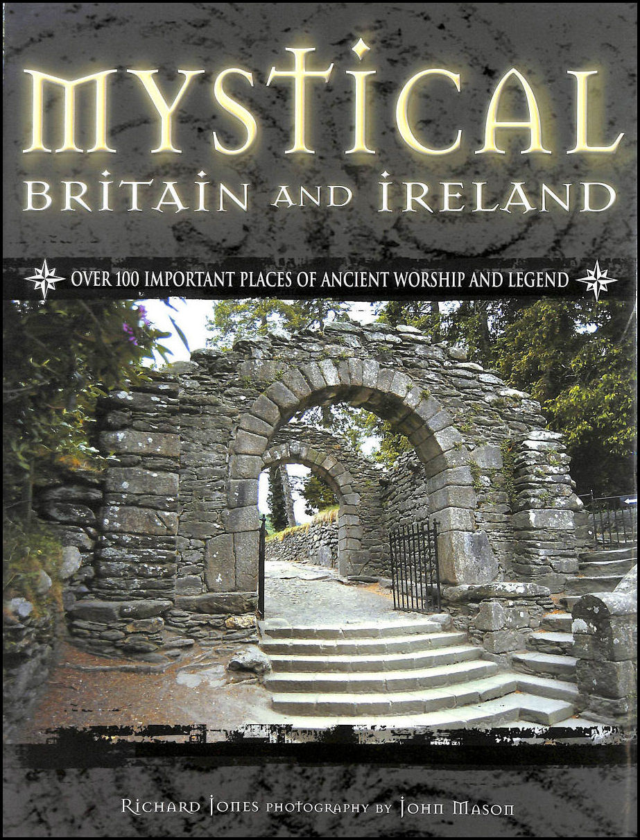 Image for Mystical Britain and Ireland: Over 100 Important Places of Ancient Worship and Legend