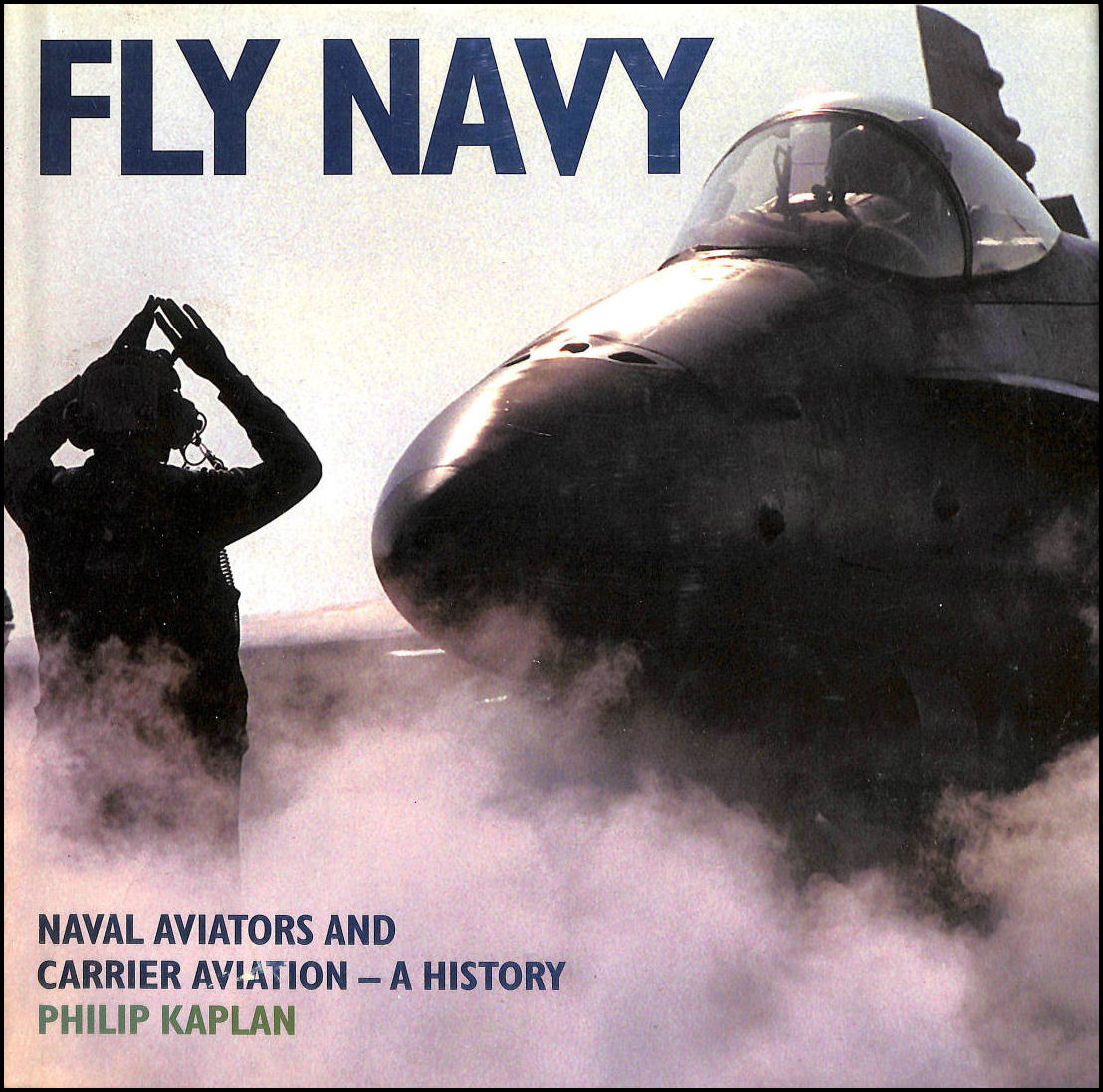 Image for Fly Navy: Naval Aviators and Carrier Aviation - A History
