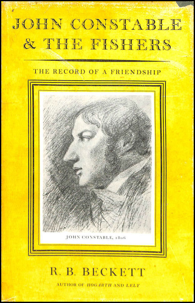 John Constable and the Fishers The Record of a Friendship, Beckett R