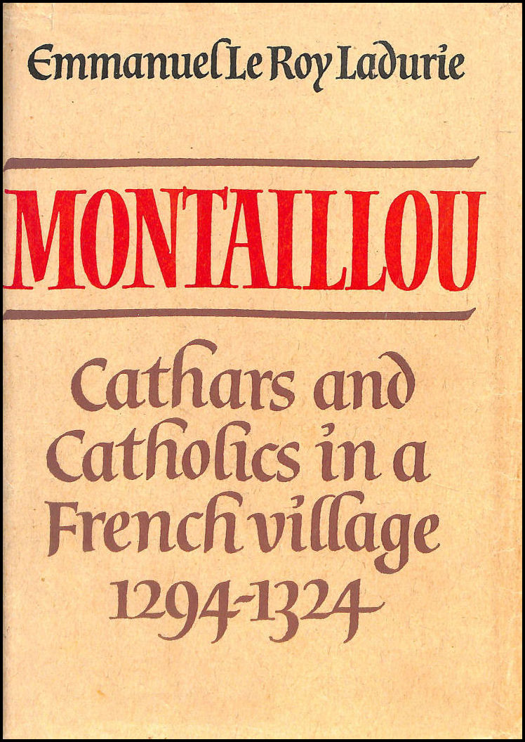 Montaillou: Cathars and Catholics in a French Village, 1294-1324, Ladurie, Emmanuel Le Roy; Bray, B. [Translator]