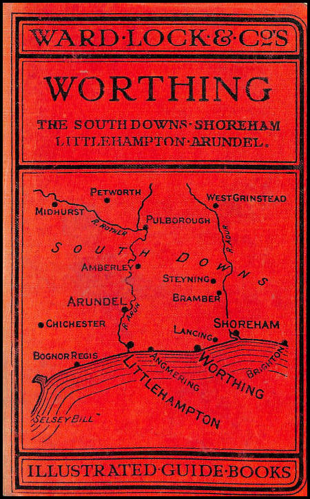 A Pictorial and Descriptive Guide to Worthing, the South Downs, Lancing, Shoreham, Littlehampton, Arundel, etc. (Ward Lock Guides)