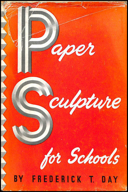 Paper Sculpture For Schools For Teachers And Handicraft Students, Day, Frederick T