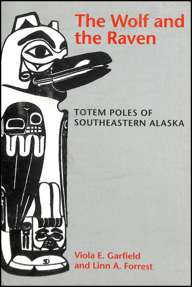 The Wolf and the Raven: Totem Poles of Southeastern Alaska, Garfield, Viola E.; Forrest, Linn A.