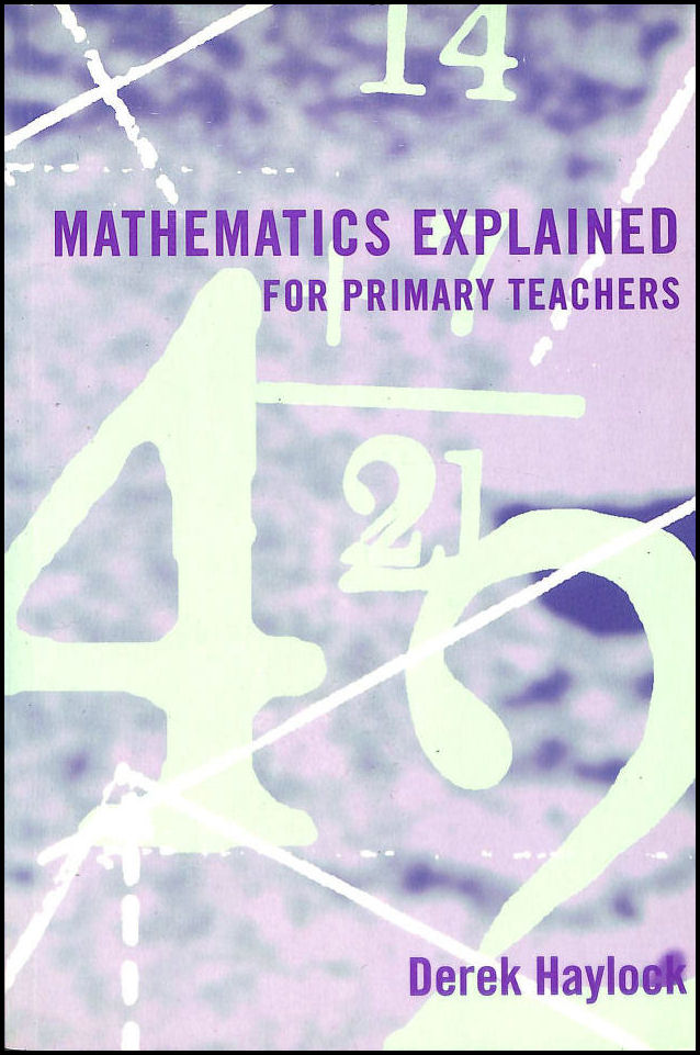 Mathematics Explained For Primary Teachers, Haylock, Derek